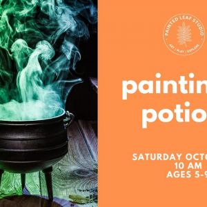 10/30 Saturday Workshop: Painting and Potions at Painted Leaf Art & Exploration Studio